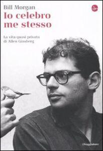 Libro Io celebro me stesso. La vita quasi privata di Allen Ginsberg Bill Morgan