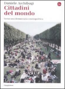 Cittadini del mondo. Verso una democrazia cosmopolitica - Daniele Archibugi - copertina