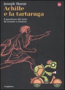 Achille e la tartaruga. Il paradosso del moto da Zenone a Einstein - Joseph Mazur - copertina