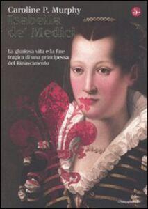 Libro Isabella de' Medici Caroline P. Murphy