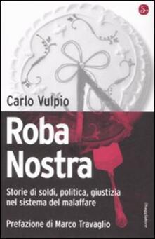 Roba nostra. Storia di soldi, politica, giustizia nel sistema del malaffare - Carlo Vulpio - copertina