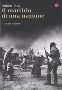 Libro Il martirio di una nazione. Il Libano in guerra Robert Fisk