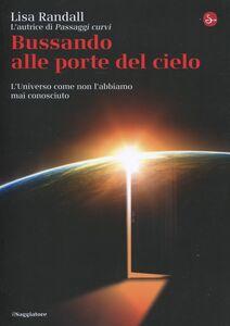 Libro Bussando alle porte del cielo. L'Universo come non l'abbiamo mai conosciuto Lisa Randall