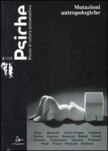 Psiche. Rivista di cultura psicoanalitica (2008). Vol. 2: Mutazioni antropologiche..pdf