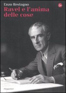 Libro Ravel e l'anima delle cose Enzo Restagno