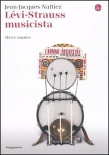 Lévi-Strauss musicista. Musica e mitologia - Jean-Jacques Nattiez - copertina