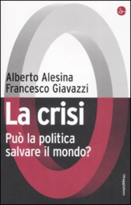 La crisi. Può la politica salvare il mondo? - Alberto Alesina,Francesco Giavazzi - copertina