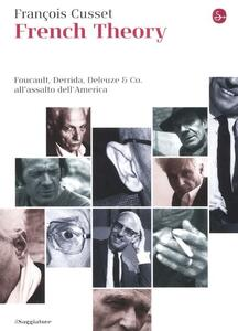 French Theory. Foucault, Derrida, Deleuze & Co. all'assalto dell'America