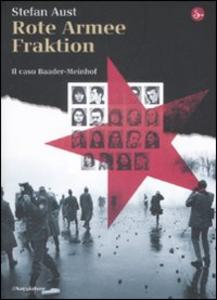 Libro Rote Armee Fraktion. Il caso Baader-Meinhof Stefan Aust