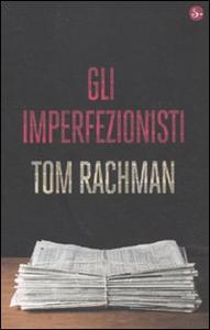 Libro Gli imperfezionisti Tom Rachman