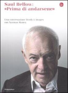 Libro Saul Bellow: prima di andarsene. Una conversazione Words & Images con Norman Manea Saul Bellow , Norman Manea