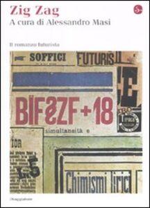 Libro Zig zag. Il romanzo futurista