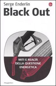 Foto Cover di Black out. Miti e realtà della questione energetica, Libro di Serge Enderlin, edito da Il Saggiatore
