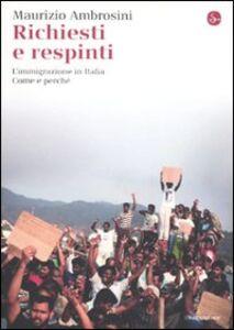 Libro Richiesti e respinti. L'immigrazione in Italia. Come e perché Maurizio Ambrosini