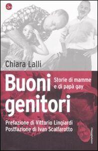 Libro Buoni genitori. Storie di mamme e di papà gay Chiara Lalli