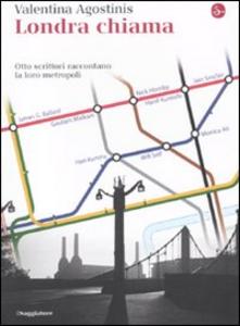 Libro Londra chiama. Otto scrittori raccontano la loro metropoli Valentina Agostinis