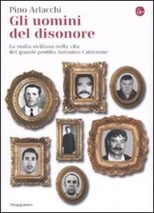 Gli uomini del disonore. La mafia siciliana nella vita del grande pentito Antonino Calderone.pdf