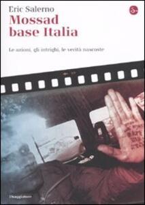 Mossad base Italia. Le azioni, gli intrighi, le verità nascoste