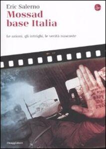 Libro Mossad base Italia. Le azioni, gli intrighi, le verità nascoste Eric Salerno
