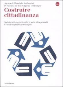 Foto Cover di Costruire cittadinanza. Solidarietà organizzata e lotta alla povertà. Undici esperienze europee, Libro di  edito da Il Saggiatore