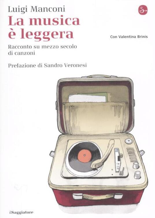 La musica è leggera. Racconto su mezzo secolo di canzoni - Luigi Manconi,Valentina Brinis - copertina