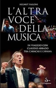 Libro L' altra voce della musica. In viaggio con Claudio Abbado tra Caracas e L'Avana. Con DVD Helmut Failoni , Francesco Merini