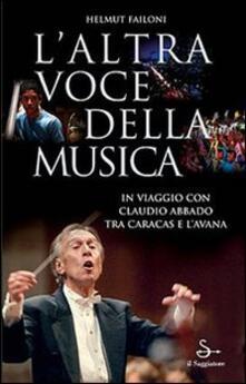 Premioquesti.it L' altra voce della musica. In viaggio con Claudio Abbado tra Caracas e L'Avana. Con DVD Image