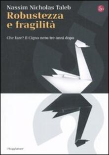 Robustezza e fragilità. Che fare? Il Cigno nero tre anni dopo - Nassim Nicholas Taleb - copertina
