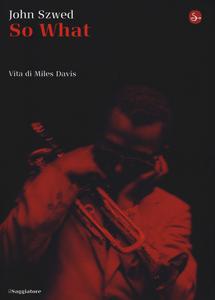 Libro So what? Vita di Miles Davis John F. Szwed