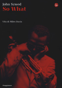 So what? Vita di Miles Davis