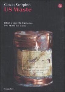 Libro US Waste. Rifiuti e sprechi d'America. Una storia dal basso Cinzia Scarpino