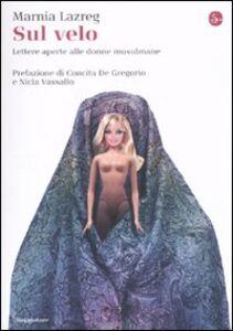 Libro Sul velo. Lettere aperte alle donne musulmane Marnia Lazreg