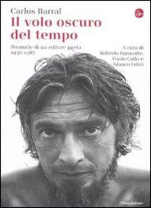 Foto Cover di Il volo oscuro del tempo. Memorie di un editore poeta. 1936-1987, Libro di Carlos Barral, edito da Il Saggiatore