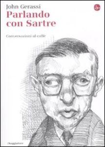 Libro Parlando con Sartre. Conversazioni al caffè John Gerassi