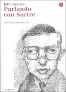 Parlando con Sartre. Conversazioni al caffè - John Gerassi - copertina
