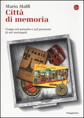Città di memoria. Viaggi nel passato e nel presente di sei metropoli