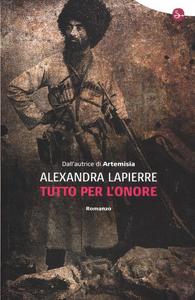 Libro Tutto per l'onore Alexandra Lapierre