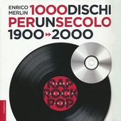 1000 dischi per un secolo. 1900-2000 copertina