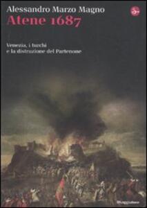 Atene 1687. Venezia, i turchi e la distruzione del Partenone