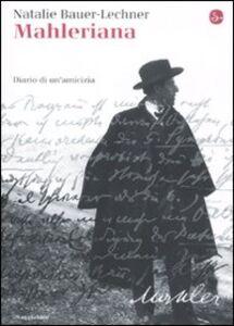 Libro Mahleriana. Diario di un'amicizia Natalie Bauer-Lechner