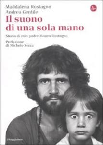 Libro Il suono di una sola mano. Storia di mio padre Mauro Rostagno Maddalena Rostagno , Andrea Gentile