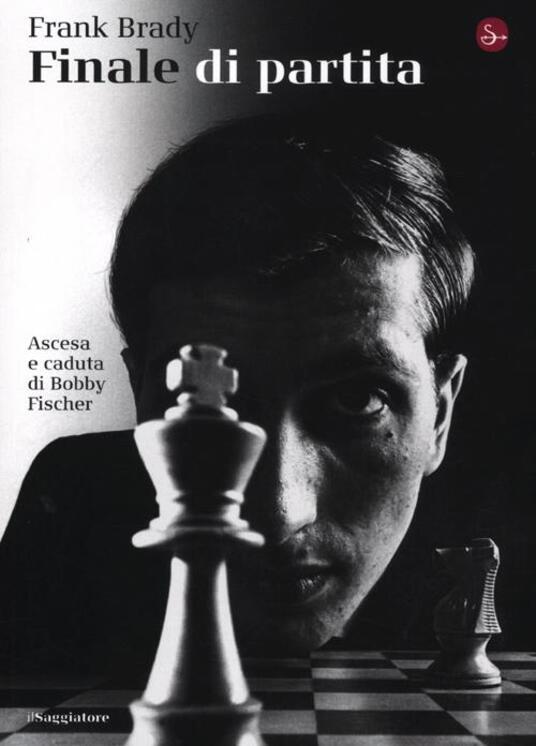 Finale di partita. Ascesa e caduta di Bobby Fischer - Frank Brady - copertina