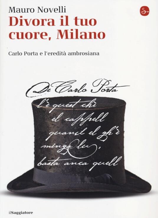 Divora il tuo cuore, Milano. Carlo Porta e l'eredità ambrosiana - Mauro Novelli - copertina