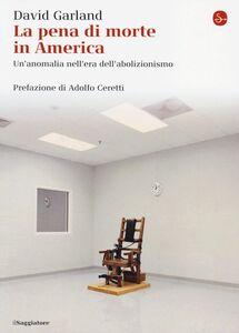 Foto Cover di La pena di morte in America. Un'anomalia nell'era dell'abolizionismo, Libro di David Garland, edito da Il Saggiatore
