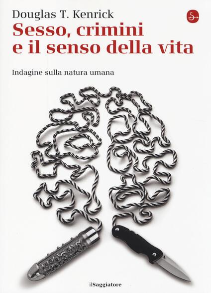 Sesso, crimini e il senso della vita. Indagine sulla natura umana - Douglas T. Kenrick - copertina