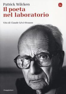 Il poeta nel laboratorio. Vita di Claude Lévi-Strauss - Patrick Wilcken - copertina