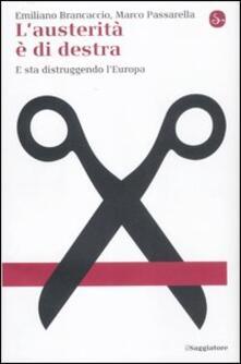 L' austerità è di destra. E sta distruggendo l'Europa - Emiliano Brancaccio,Marco Passarella - copertina