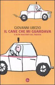 Foto Cover di Il cane che mi guardava e altri racconti del taxista, Libro di Giovanni Ubezio, edito da Il Saggiatore