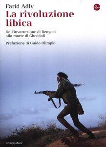 Libro La rivoluzione libica. Dall'insurrezione di Bengasi alla morte di Gheddafi Farid Adly