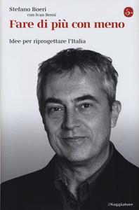 Libro Fare di più con meno. Idee per riprogettare l'Italia Stefano Boeri , Ivan Berni